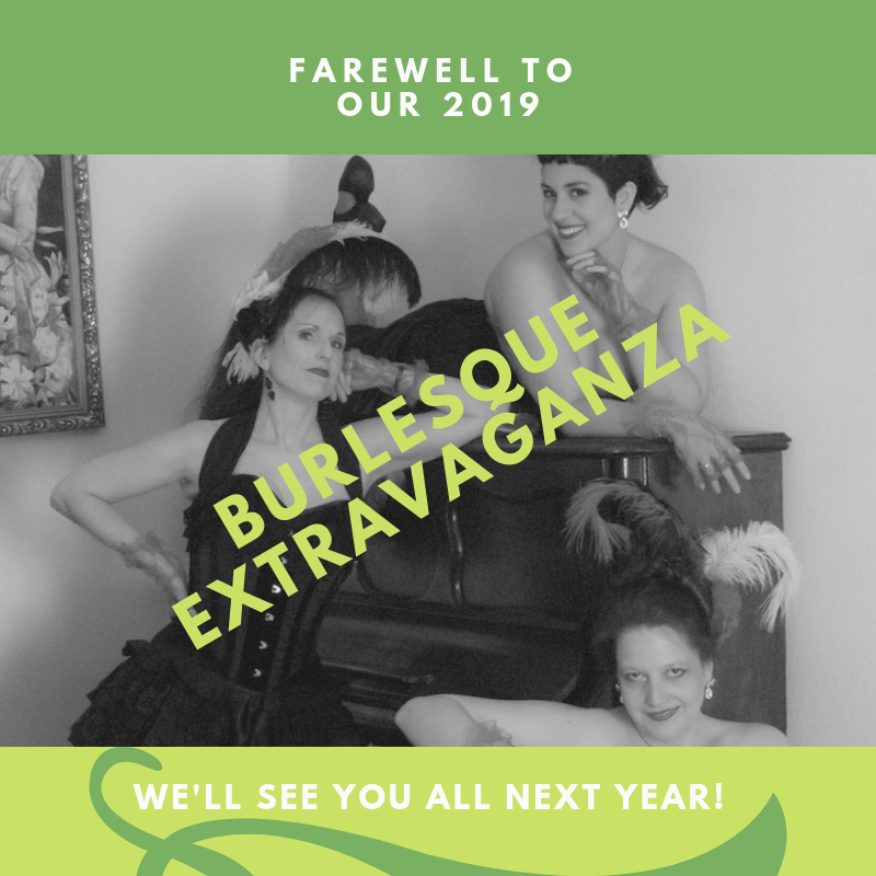 Three Burlesque performers in feathers and corsets lean on a piano and smile into the camera. Image text reads Farewell to our 2019 Burlesque Extravaganza, we'll see you all next year!
