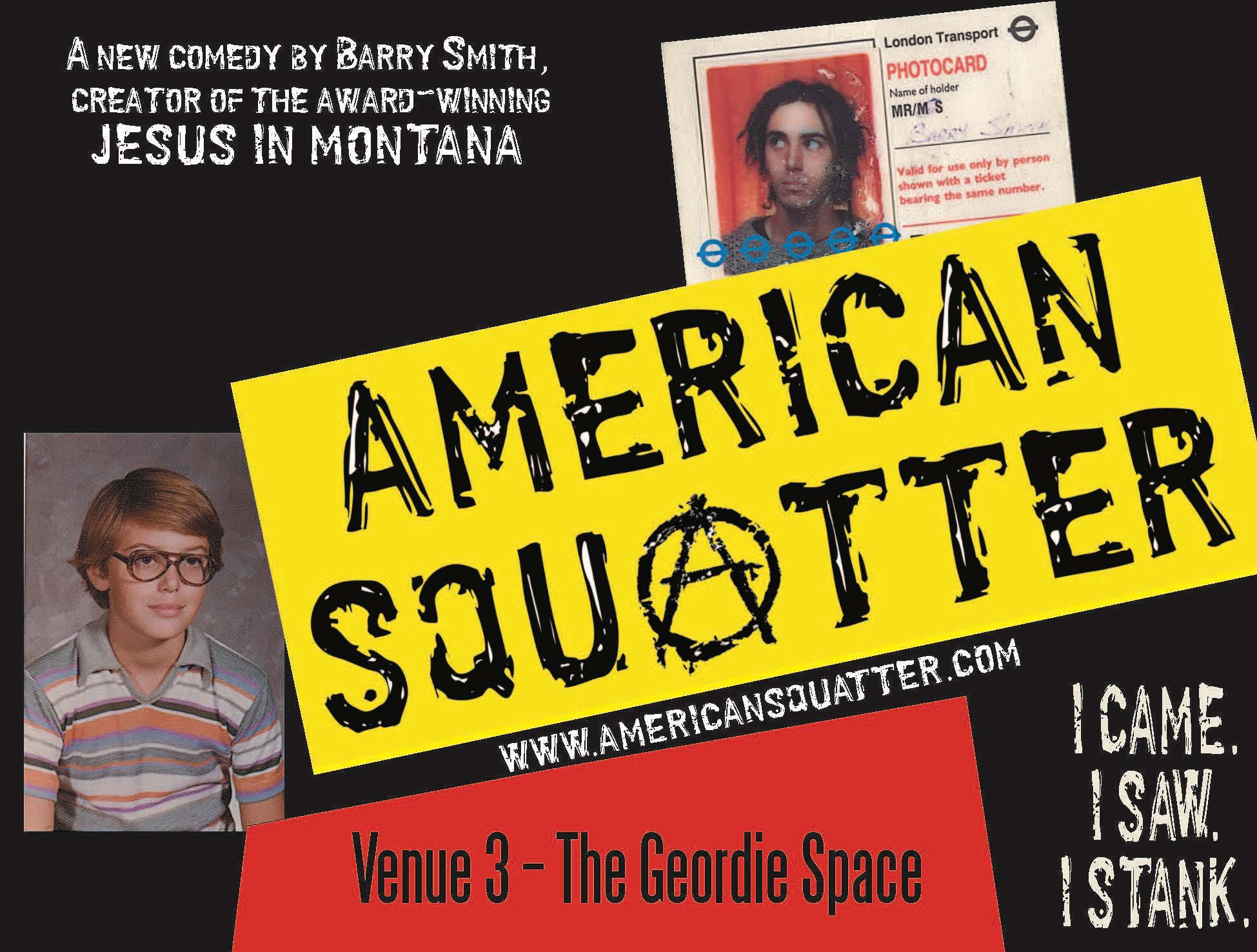 """A show postcard for American Squatter with two photos of the performer, Barry Smith, as a cleancut adolescent and as a squatter in London. The Tagline in white type says """"I came. I saw. I stank."""""""