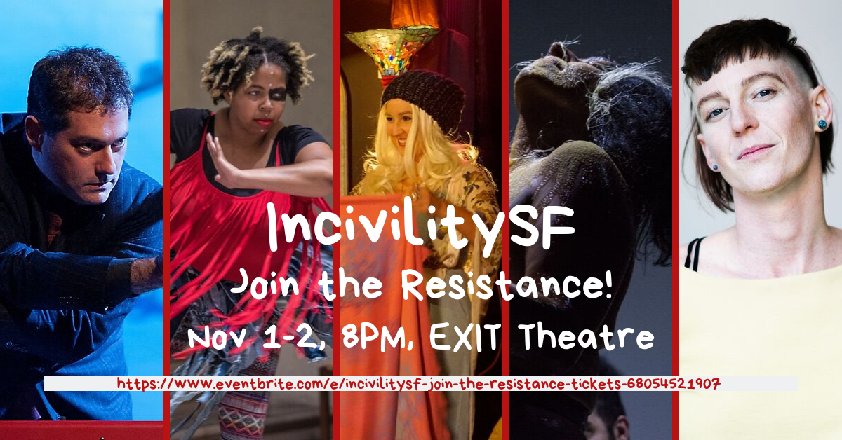 Collage of five performers, Larry Bogad, Andréa Spearman, Sabrina Wenske, Praba Pilar, and Fenner, image text reads IncivilitySF Join the Resistance! Nov 1-2, 8PM, EXIT Theatre, and a ticketing link.